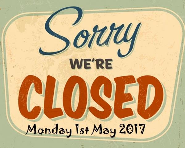 Closed Mayday Bank Holiday 1st May 2017
